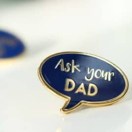 """Ask your Dad"" Enamel Pin Badge"