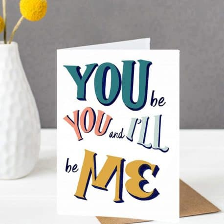 You Be You and I'll Be Me Card
